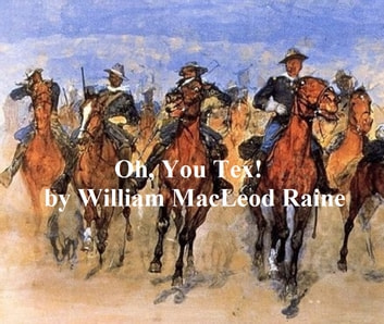 Oh, You Tex! ebook by William MacLeod Raine