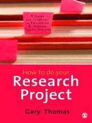 How to do Your Research Project - A Guide for Students in Education and Applied Social Sciences ebook by Dr Gary Thomas
