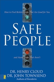 Safe People - How to Find Relationships That Are Good for You and Avoid Those That Aren't ebook by Henry Cloud, John Townsend