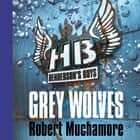 Henderson's Boys: Grey Wolves - Book 4 audiobook by Robert Muchamore