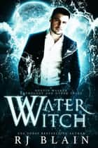 Water Witch ebook by R.J. Blain
