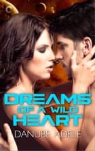Dreams of a Wild Heart ebook by Danube Adele