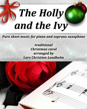 The Holly and the Ivy Pure sheet music for piano and soprano saxophone, traditional Christmas carol arranged by Lars Christian Lundholm ebook by Pure Sheet Music
