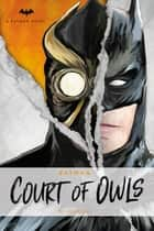 Batman: The Court of Owls ebook by Greg Cox