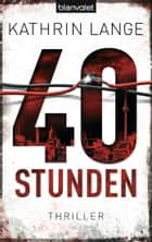 40 Stunden - Thriller ebook by Kathrin Lange