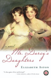 Mr. Darcy's Daughters - A Novel ebook by Elizabeth Aston