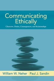 Communicating Ethically ebook by William Neher,Paul Sandin