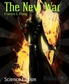 The New War ebook by Curtis L Fong