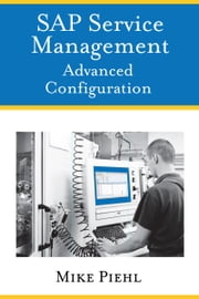 SAP Service Management: Advanced Configuration ebook by Mike Piehl