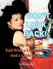 Don't Look Back! - My Story Told with a Little of This and a Little of That ebook by