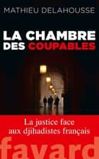 La chambre des coupables ebook by Mathieu Delahousse