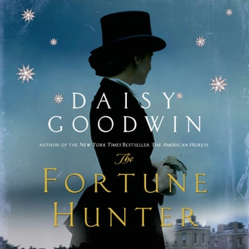 The Fortune Hunter - A Novel audiobook by Daisy Goodwin