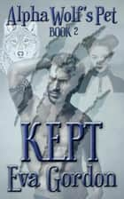 Alpha Wolf's Pet, Kept - Alpha Wolf's Pet, #2 ebook by Eva Gordon