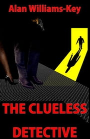 The Clueless Detective ebook by Alan Williams-Key
