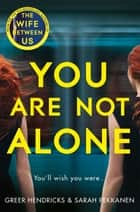 You Are Not Alone ebook by Greer Hendricks, Sarah Pekkanen