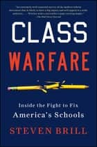 Class Warfare - Inside the Fight to Fix America's Schools ebook by Steven Brill