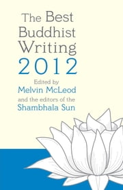The Best Buddhist Writing 2012 ebook by Melvin McLeod,editors of the Shambhala Sun