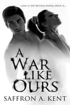 A War Like Ours ebook by Saffron A. Kent