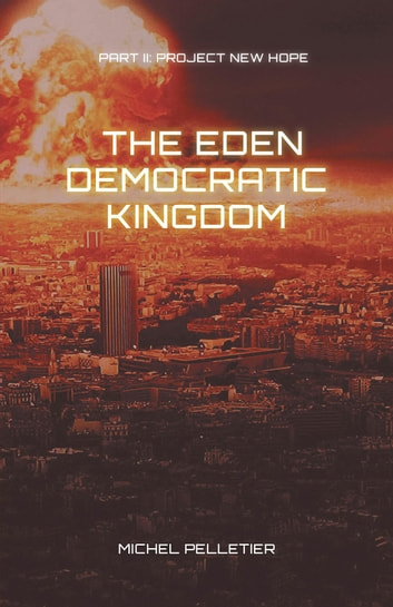 Part 2: Project New Hope - The Eden Democratic Kingdom ebook by Michel Pelletier