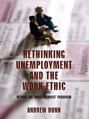 Rethinking Unemployment and the Work Ethic - Beyond the 'Quasi-Titmuss' Paradigm ebook by Dr Andrew Dunn