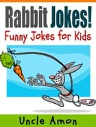 Rabbit Jokes: Funny Jokes for Kids ebook by Uncle Amon