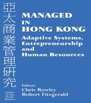 Managed in Hong Kong - Adaptive Systems, Entrepreneurship and Human Resources ebook by Robert Fitzgerald,Chris Rowley