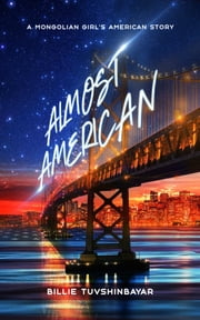 Almost American - A Mongolian Girl's American Story ebook by Billie Tuvshinbayar