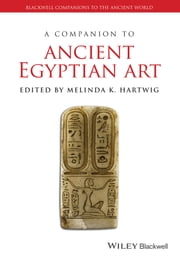 A Companion to Ancient Egyptian Art ebook by Melinda K. Hartwig