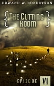 The Cutting Room: Episode VI