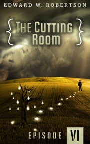 The Cutting Room: Episode VI ebook by Edward W. Robertson