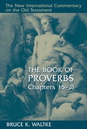 The Book of Proverbs, Chapters 15-31 ebook by Bruce K. Waltke