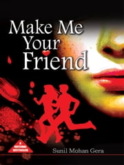 Make Me Your Friend ebook by Sunil Mohan Gera