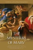 Mysteries of Mary - Growing in Faith, Hope, and Love with the Mother of God ebook by Rev. Fr. Marie Dominique Philippe O.P.