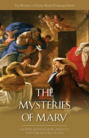 Mysteries of Mary - Growing in Faith, Hope, and Love with the Mother of God ebook by Marie Dominique Rev. Fr. Philippe, O.P.