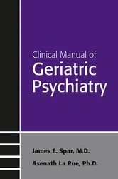Clinical Manual of Geriatric Psychiatry ebook by James E. Spar,Asenath La Rue