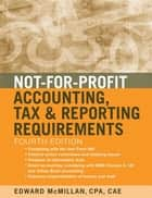 Not-for-Profit Accounting, Tax, and Reporting Requirements ebook by Edward J. McMillan