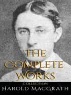 Harold MacGrath: The Complete Works ebook by Harold Macgrath