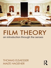 Film Theory - An Introduction Through the Senses ebook by Thomas Elsaesser,Malte Hagener