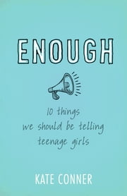 Enough - 10 Things We Should Tell Teenage Girls ebook by Kate Conner