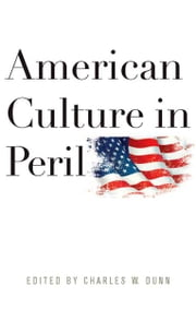 American Culture in Peril ebook by Charles W. Dunn,Charles R. Kesler,Hadley P. Arkes,Paul A. Cantor,Allan Carlson,Jean Bethke Elshtain,Ken Myers,Wilfred M. McClay