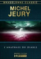 L'Anaphase du diable ebook by Michel Jeury