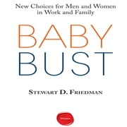 Baby Bust - New Choices for Men and Women in Work and Family livre audio by Stewart D. Friedman