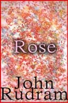 Rose ebook by John Rudram