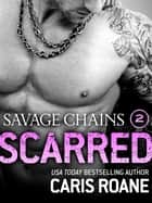 Savage Chains: Scarred (#2) ebook by Caris Roane