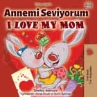 Annemi Seviyorum I Love My Mom - Turkish English Bilingual Collection ebook by Shelley Admont, KidKiddos Books