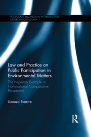 Law and Practice on Public Participation in Environmental Matters - The Nigerian Example in Transnational Comparative Perspective ebook by Uzuazo Etemire