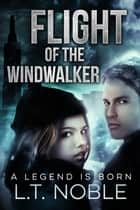 Flight of the Windwalker - A Legend Is Born ebook by L.T. Noble