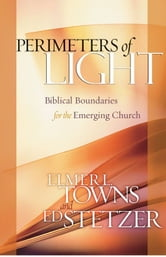 Perimeters of Light - Biblical Boundaries for the Emerging Church ebook by Ed Stetzer,Elmer L. Towns