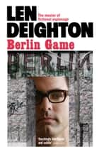 Berlin Game ebook by Len Deighton