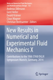New Results in Numerical and Experimental Fluid Mechanics X - Contributions to the 19th STAB/DGLR Symposium Munich, Germany, 2014 ebook by Andreas Dillmann, Gerd Heller, Ewald Krämer,...